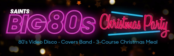 Saints BIG 80's Christmas Party Saturday
