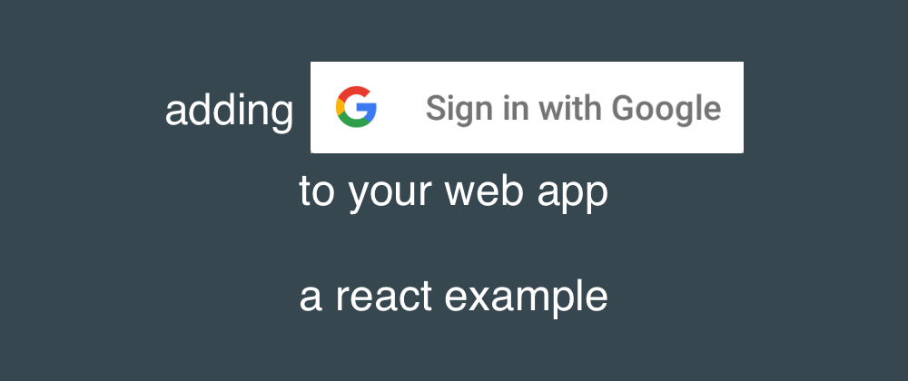 adding google sign-in to your webapp - a react example - intricate cloud