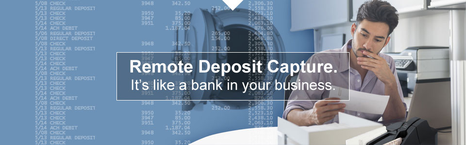 Remote Deposit Capture. It's like a bank in your business.