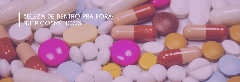 BELEZA DE DENTRO PRA FORA: NUTRICOSMÉTICOS