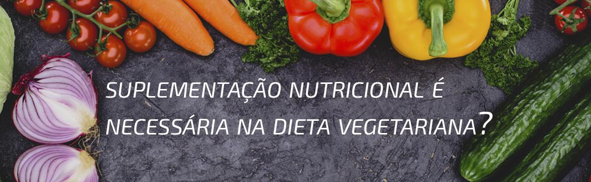 A SUPLEMENTAÇÃO NUTRICIONAL NA DIETA VEGETARIANA