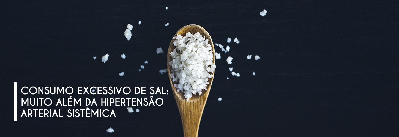 CONSUMO EXCESSIVO DE SAL: MUITO ALÉM DA HIPERTENSÃO ARTERIAL SISTÊMICA