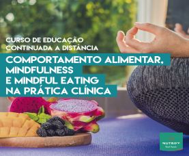 Comportamento Alimentar, Mindfulness e Mindful Eating na Prática Clínica