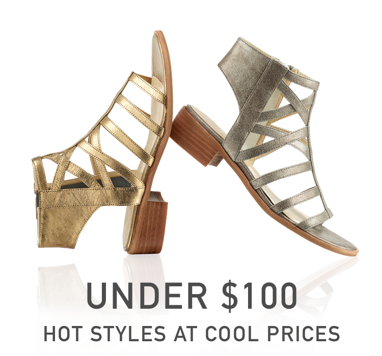 Under $100 - Hot styles at cool prices.