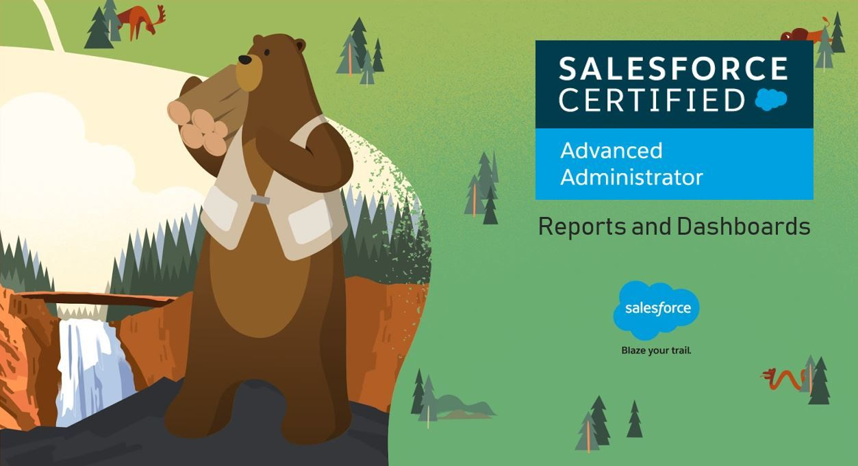 Salesforce Advanced Adminstrator Exam Preparation: Reports and Dashboards