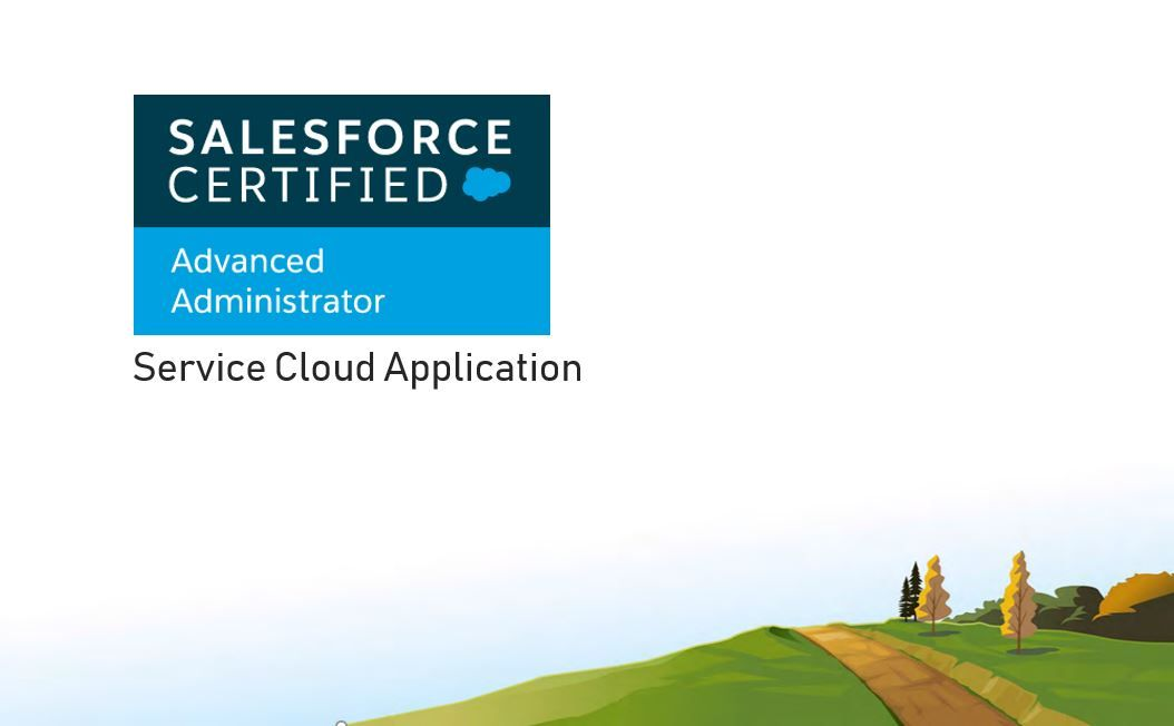 Salesforce Advanced Adminstrator Exam Preparation: Service Cloud Applications