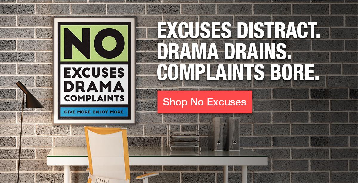 Excuses distract. Drama drains. Complaints bore. Shop No Excuses.