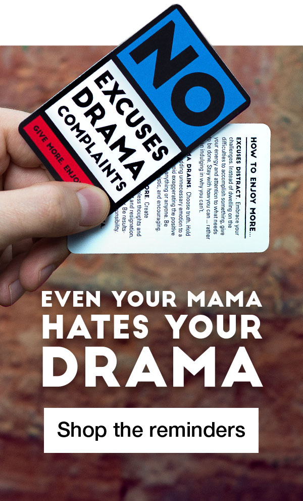 Even your mama hates your drama. Shop the reminders.
