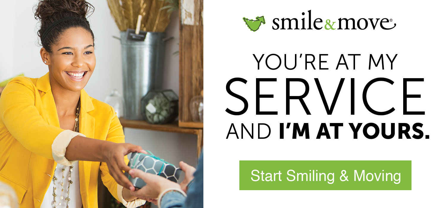 You're at my service and I'm at yours. Start Smiling & Moving
