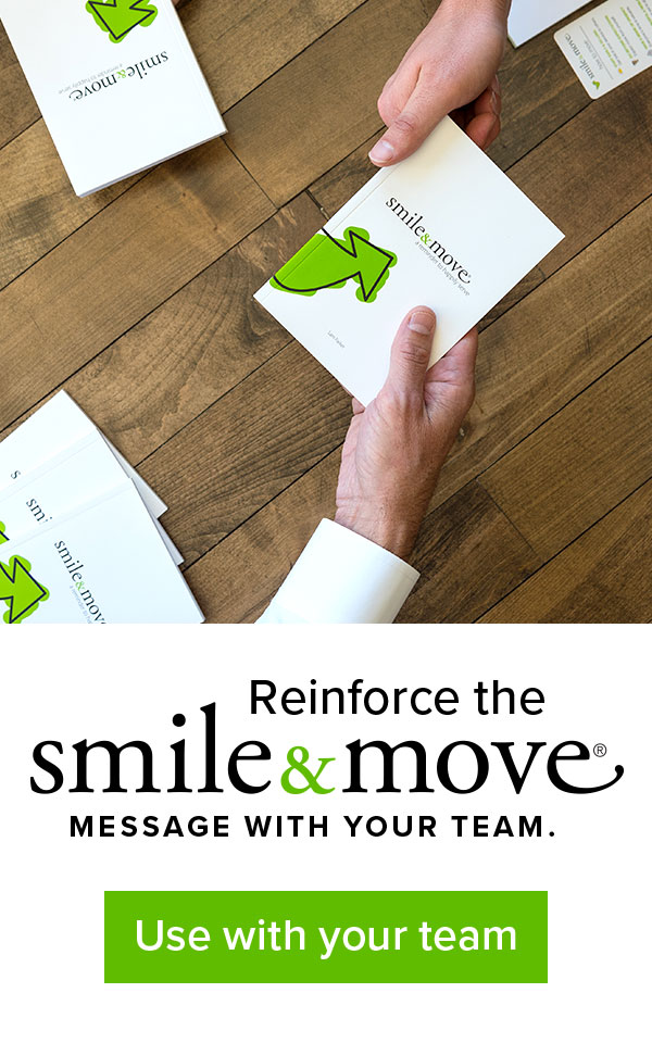 Reinforce the Smile & Move message with your team.
