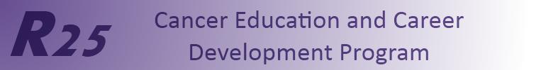 R25 Cancer Education and Career Development Program