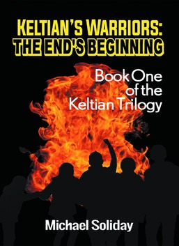 Keltian's Warriors: The End's Beginning: Book One of the Keltian Trilogy