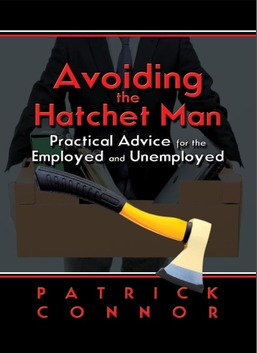 Avoiding the Hatchet Man - Practical Advice for the Employed and Unemployed