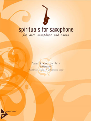 "Spirituals for Saxophone for Alto Saxophone and Organ - ""Lord I Want To Be A Christian"""