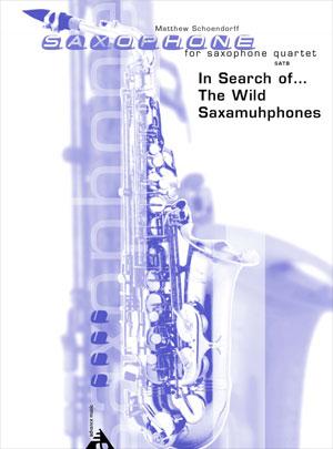 In Search of... The Wild Saxamuhphones - SATB Saxophone Quartet