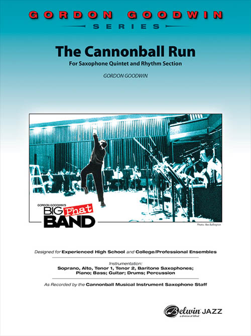 The Cannonball Run (For Saxophone Quintet and Rhythm Section): Gordon Goodwin Series