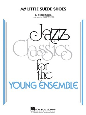 My Little Suede Shoes: Jazz Classics for the Young Ensemble