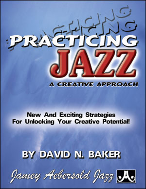 A Creative Approach To Practicing Jazz