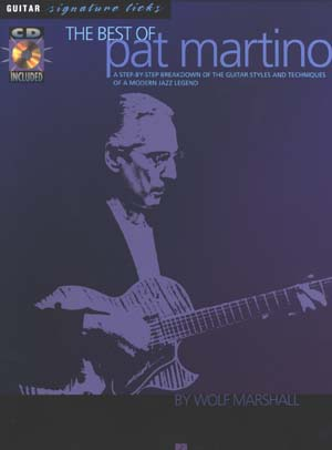 The Best of Pat Martino: A Step-by-Step Breakdown of the Guitar Styles/Techniques of Modern Jazz