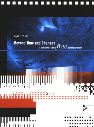 Beyond Time And Changes: A Musician's Guide to Free Jazz Improvisation