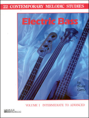 22 Contemporary Melodic Studies for Electric Bass - by Bruce Gertz