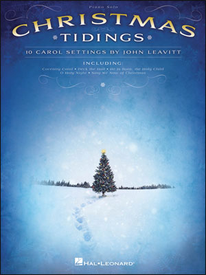 Christmas Tidings: 10 Carol Settings by John Leavitt