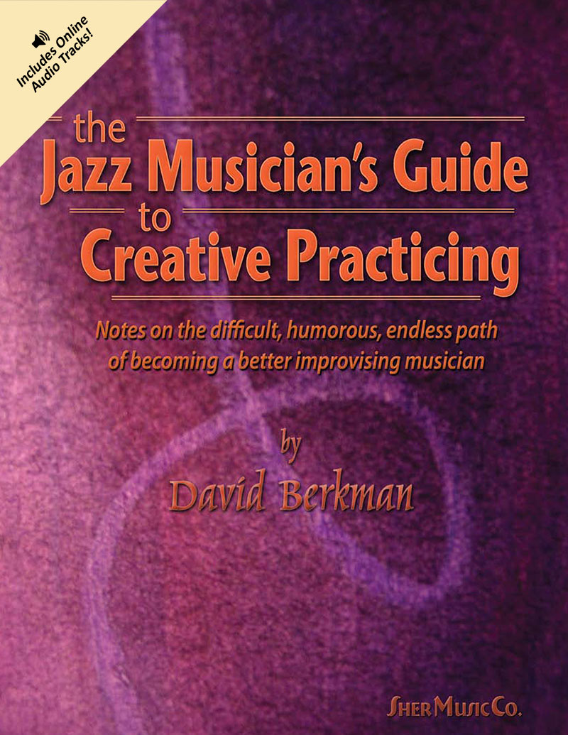 The Jazz Musician's Guide To Creative Practicing