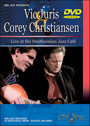 VIC JURIS & COREY CHRISTIANSEN - Live at the Smithsonian Jazz Café - DVD