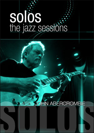 JOHN ABERCROMBIE SOLOS: THE JAZZ SESSIONS - DVD