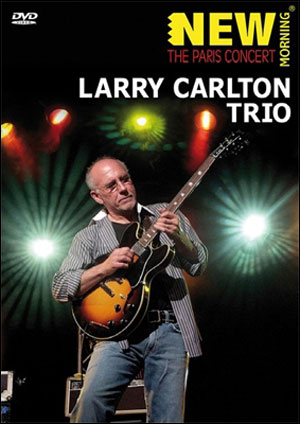 Larry Carlton Trio - The Paris Concert - DVD