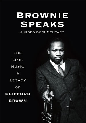 Brownie Speaks - A Video Documentary: The Life, Music, & Legacy of Clifford Brown - DVD