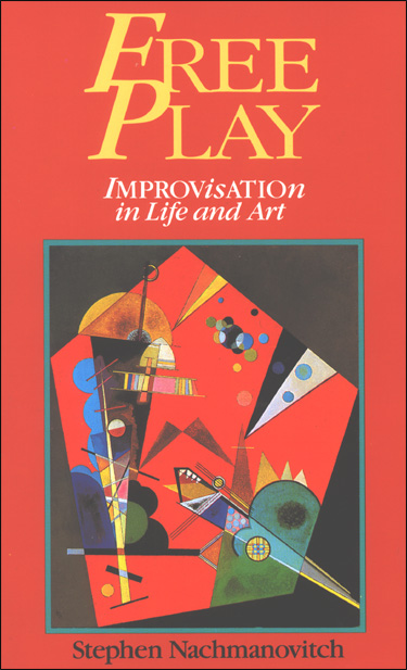 Free Play - Improvisation In Life And Art