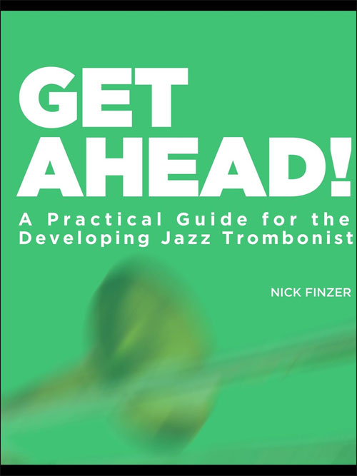 Get Ahead! A Practical Guide For The Developing Trombonist