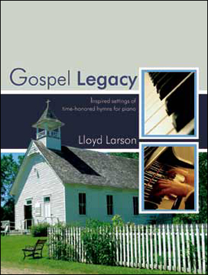 Gospel Legacy: Inspired Settings of Time-Honored Hymns for Piano