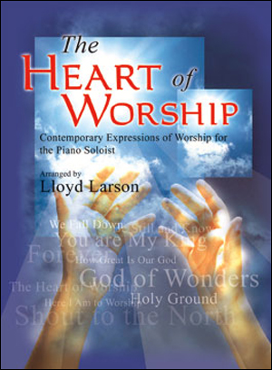 The Heart of Worship - Contemporary Expressions of Worship for the Piano Soloist