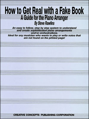 How To Get Real with a Fake Book - A Guide for the Piano Arranger