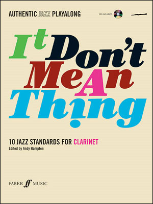 Authentic Jazz Play-Along: It Don't Mean a Thing for Clarinet