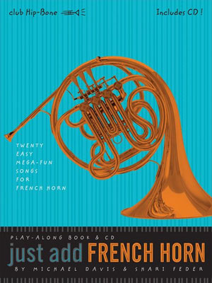 """""""Just Add"""" Beginning Play-Along Series - Twenty Easy Mega-Fun Songs for French Horn"""