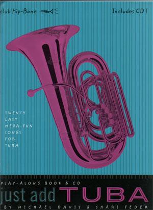 """Just Add"" Beginning Play-Along Series - Twenty Easy Mega-Fun Songs for Tuba"