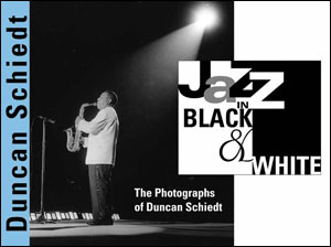 Jazz in Black and White - The Photographs of Duncan Schiedt