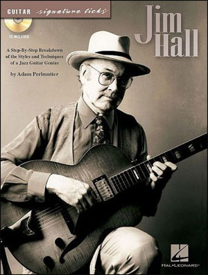 Jim Hall - A Step-By-Step Breakdown of the Styles and Techniques of a Jazz Guitar Genius