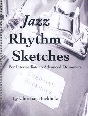 Jazz Rhythm Sketches: For Intermediate to Advanced Drummers