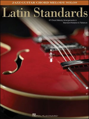 Latin Standards: Jazz Guitar Chord Melody Solos