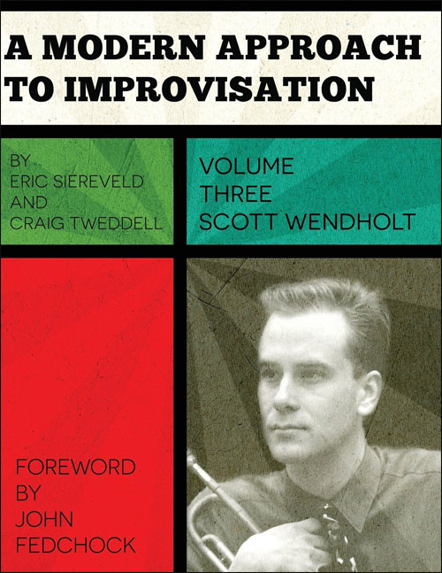 A Modern Approach To Improvisation - Volume 3: Scott Wendholt