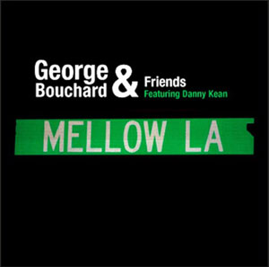 George Bouchard & Friends - Mellow LA (feat. Danny Kean)