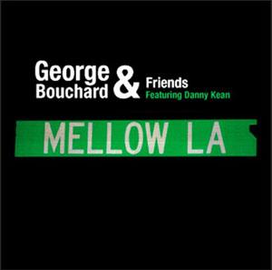 George Bouchard & Friends - Mellow LA (feat. Danny Kean)