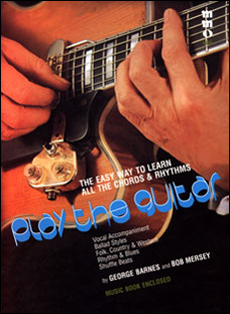 Play the Guitar: The Easy Way to Learn All the Chords and Rhythms -  by George Barnes & Bob Mersey (