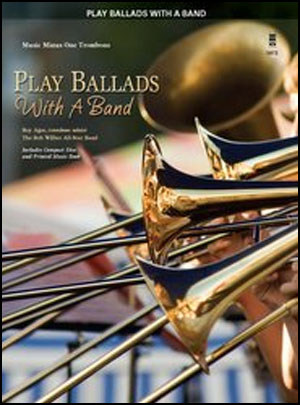 Play Ballads with a Band (minus Trombone)