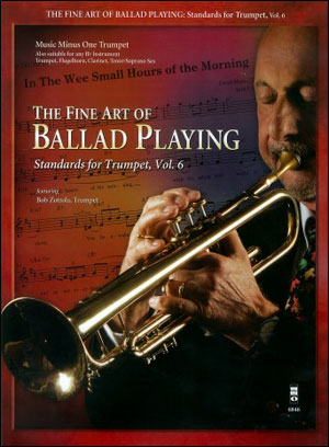 The Fine Art Of Ballad Playing - Standards for Trumpet - Vol. 6 (Bob Zottola) (minus Trumpet)