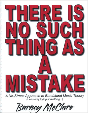 There Is No Such Thing As A Mistake <br>A No-Stress Approach to Bandstand Music Theory